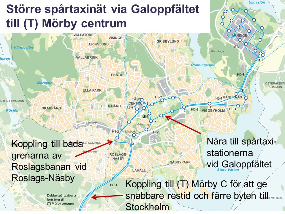 38 Större spårtaxinät via Galoppfältet till (T) Mörby centrum Koppling till (T) Mörby C för att ge snabbare restid och färre byten till Stockholm Nära