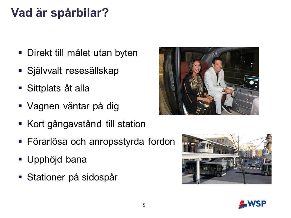  Direkt till målet utan byten  Självvalt resesällskap  Sittplats åt alla  Vagnen väntar på dig  Kort gångavstånd till station  Förarlösa och anr