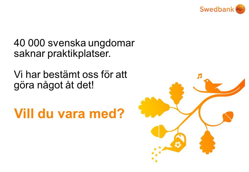 40 000 svenska ungdomar saknar praktikplatser.Vi har bestämt oss för att göra något åt det.