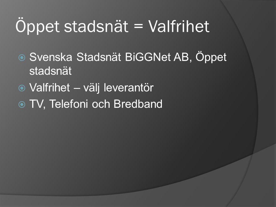Öppet stadsnät = Valfrihet  Svenska Stadsnät BiGGNet AB, Öppet stadsnät  Valfrihet – välj leverantör  TV, Telefoni och Bredband