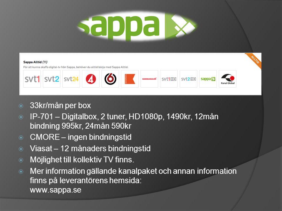  33kr/mån per box  IP-701 – Digitalbox, 2 tuner, HD1080p, 1490kr, 12mån bindning 995kr, 24mån 590kr  CMORE – ingen bindningstid  Viasat – 12 månaders bindningstid  Möjlighet till kollektiv TV finns.