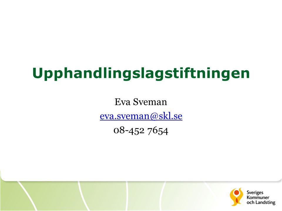 Upphandlingslagstiftningen Eva Sveman eva.sveman@skl.se 08-452 7654