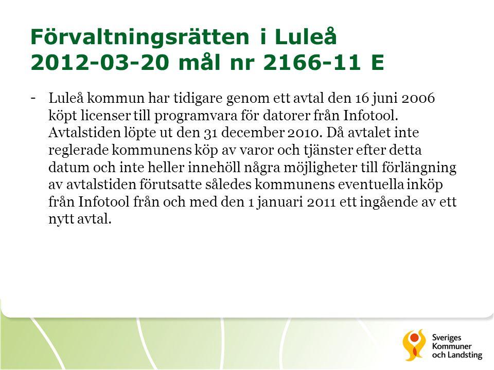 Förvaltningsrätten i Luleå 2012-03-20 mål nr 2166-11 E - Luleå kommun har tidigare genom ett avtal den 16 juni 2006 köpt licenser till programvara för