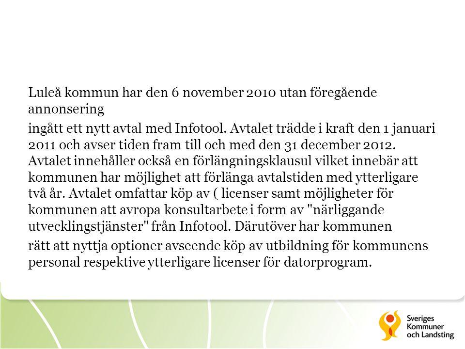 Luleå kommun har den 6 november 2010 utan föregående annonsering ingått ett nytt avtal med Infotool. Avtalet trädde i kraft den 1 januari 2011 och avs