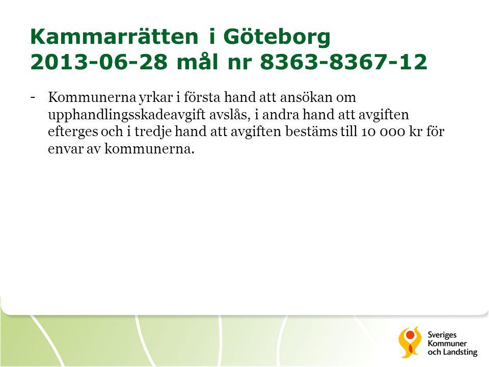 Kammarrätten i Göteborg 2013-06-28 mål nr 8363-8367-12 - Kommunerna yrkar i första hand att ansökan om upphandlingsskadeavgift avslås, i andra hand at