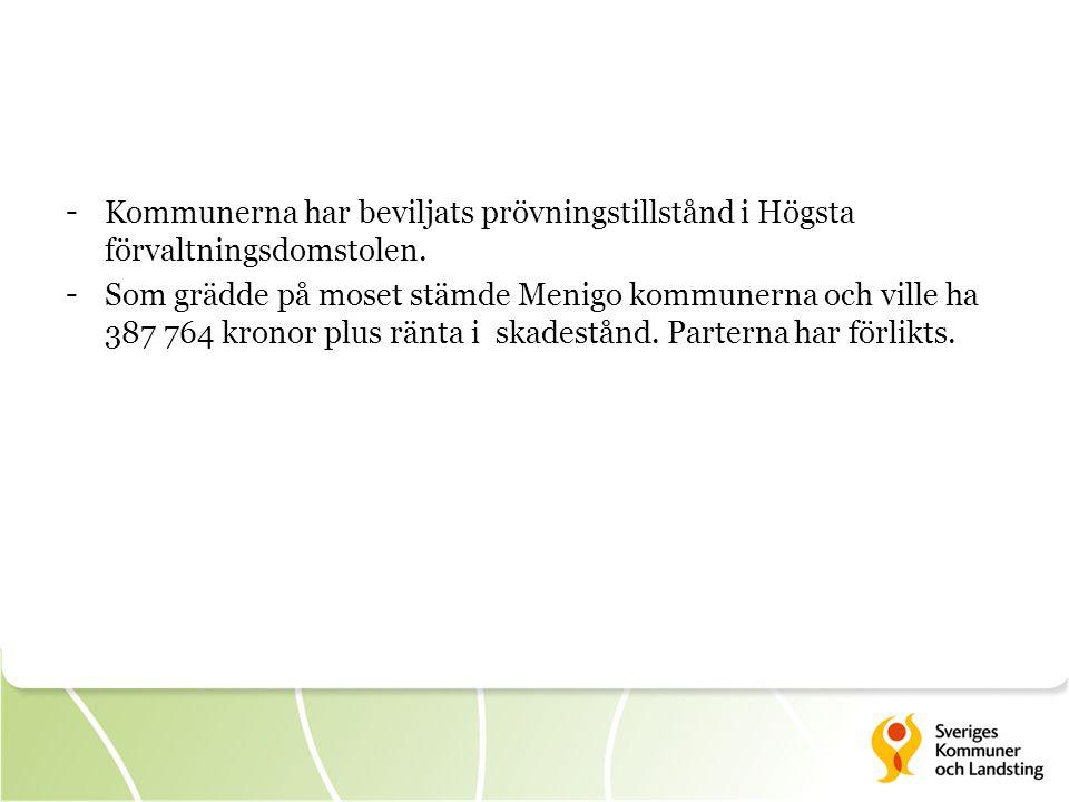 - Kommunerna har beviljats prövningstillstånd i Högsta förvaltningsdomstolen. - Som grädde på moset stämde Menigo kommunerna och ville ha 387 764 kron