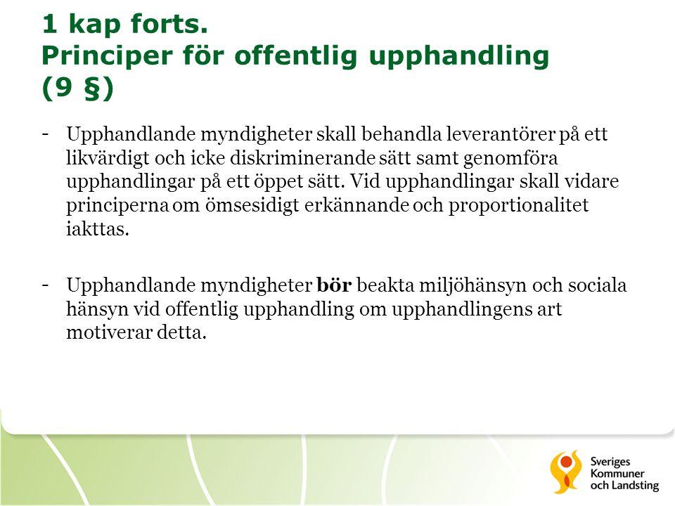 1 kap forts. Principer för offentlig upphandling (9 §) - Upphandlande myndigheter skall behandla leverantörer på ett likvärdigt och icke diskrimineran