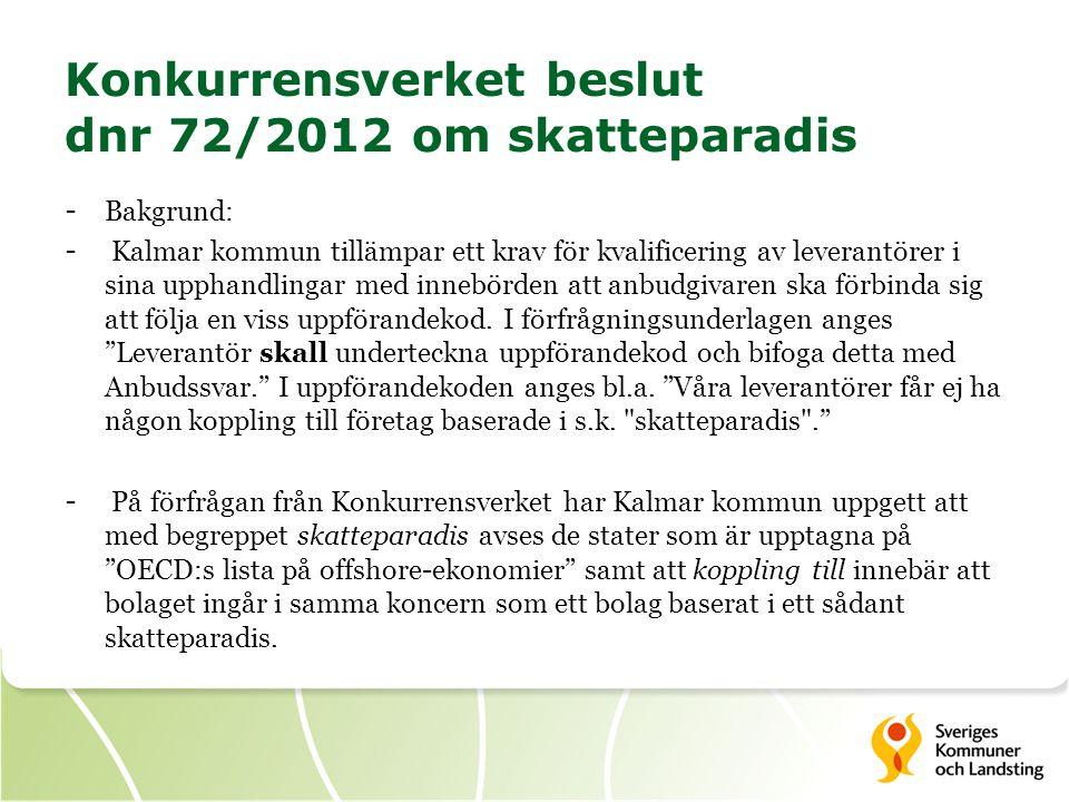 Konkurrensverket beslut dnr 72/2012 om skatteparadis - Bakgrund: - Kalmar kommun tillämpar ett krav för kvalificering av leverantörer i sina upphandli