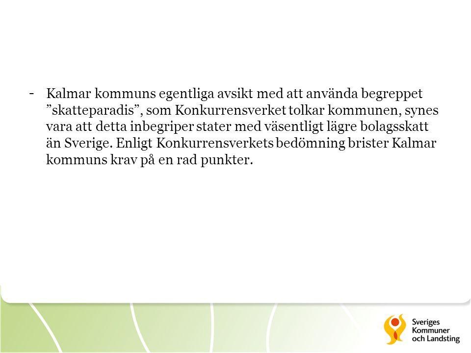 """- Kalmar kommuns egentliga avsikt med att använda begreppet """"skatteparadis"""", som Konkurrensverket tolkar kommunen, synes vara att detta inbegriper sta"""
