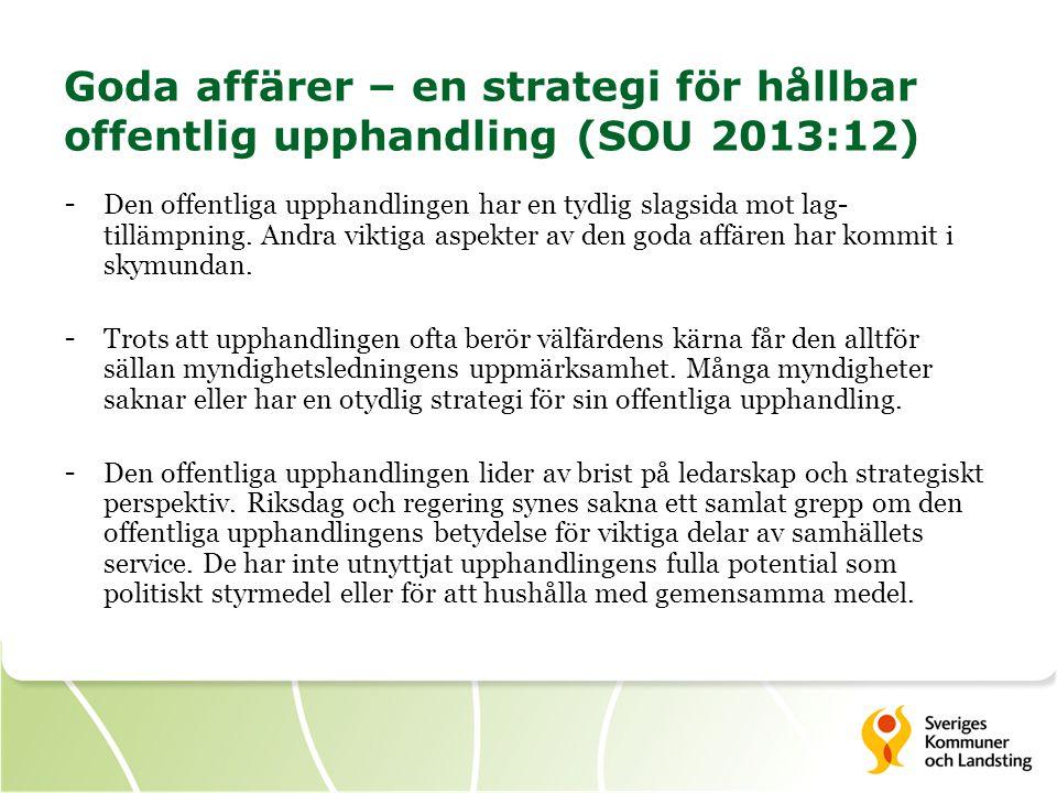 Goda affärer – en strategi för hållbar offentlig upphandling (SOU 2013:12) - Den offentliga upphandlingen har en tydlig slagsida mot lag- tillämpning.