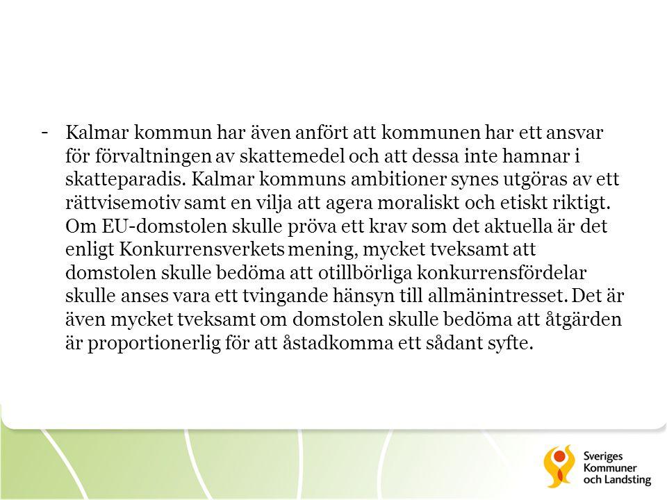 - Kalmar kommun har även anfört att kommunen har ett ansvar för förvaltningen av skattemedel och att dessa inte hamnar i skatteparadis. Kalmar kommuns