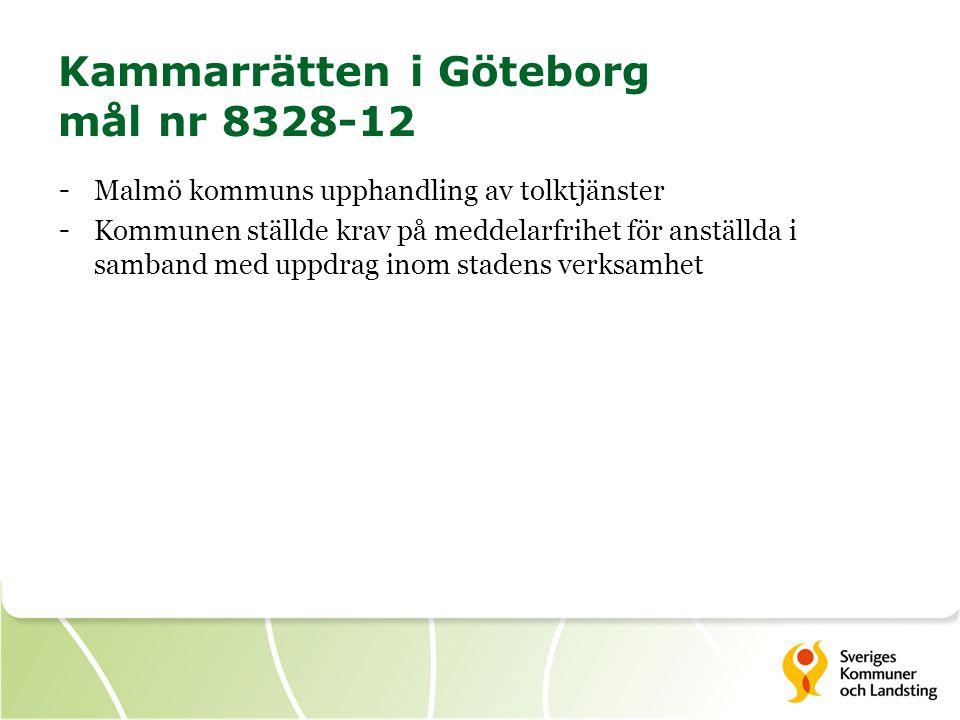 Kammarrätten i Göteborg mål nr 8328-12 - Malmö kommuns upphandling av tolktjänster - Kommunen ställde krav på meddelarfrihet för anställda i samband m
