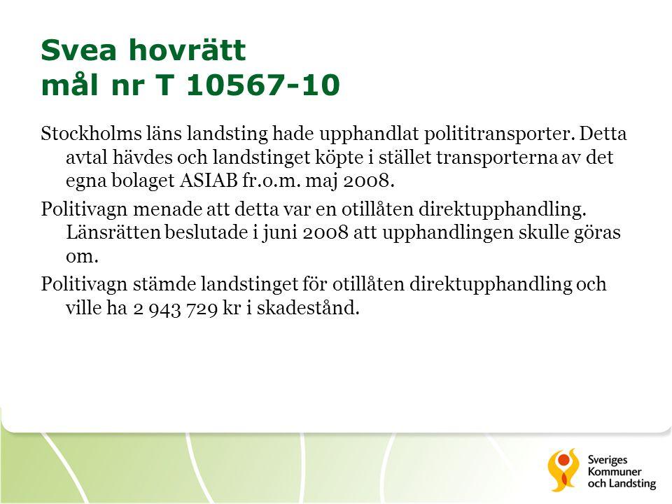 Svea hovrätt mål nr T 10567-10 Stockholms läns landsting hade upphandlat polititransporter. Detta avtal hävdes och landstinget köpte i stället transpo