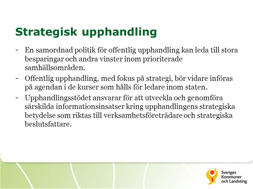Strategisk upphandling - En samordnad politik för offentlig upphandling kan leda till stora besparingar och andra vinster inom prioriterade samhällsom