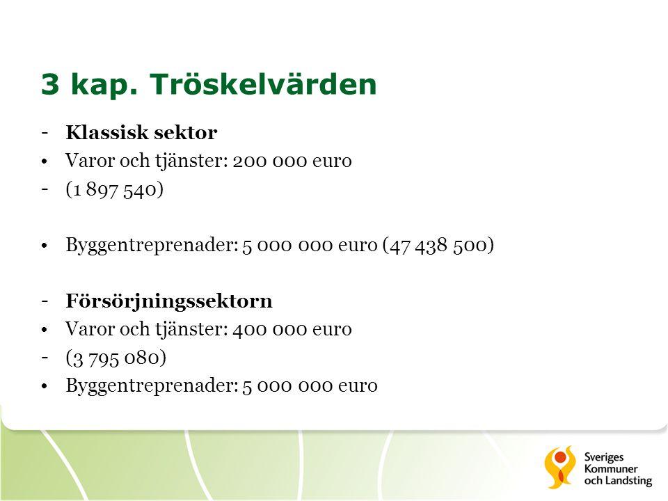 3 kap. Tröskelvärden - Klassisk sektor •Varor och tjänster: 200 000 euro - (1 897 540) •Byggentreprenader: 5 000 000 euro (47 438 500) - Försörjningss