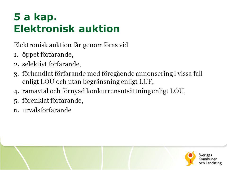 5 a kap. Elektronisk auktion Elektronisk auktion får genomföras vid 1.öppet förfarande, 2.selektivt förfarande, 3.förhandlat förfarande med föregående