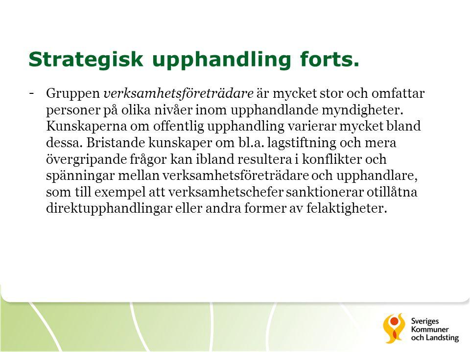 Strategisk upphandling forts. - Gruppen verksamhetsföreträdare är mycket stor och omfattar personer på olika nivåer inom upphandlande myndigheter. Kun