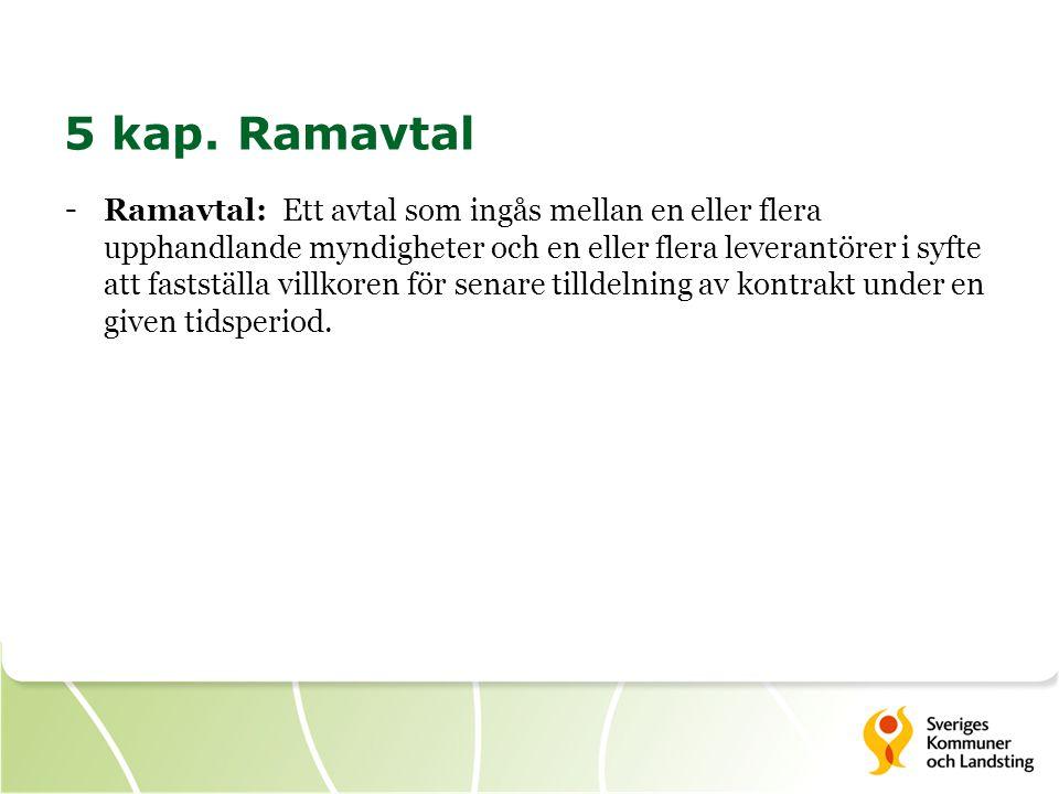 5 kap. Ramavtal - Ramavtal: Ett avtal som ingås mellan en eller flera upphandlande myndigheter och en eller flera leverantörer i syfte att fastställa