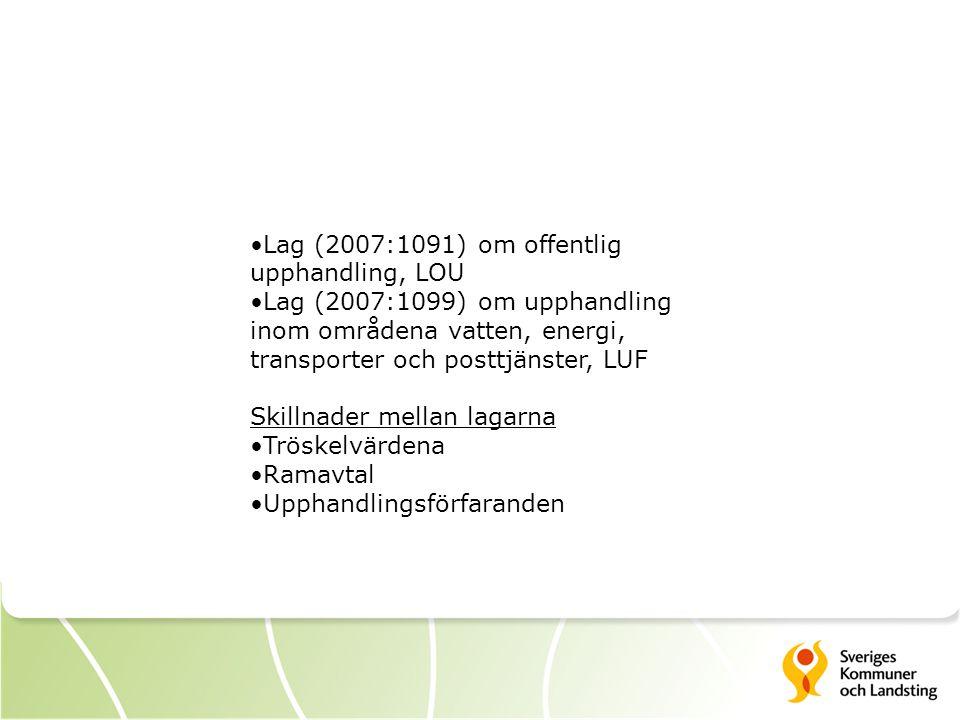 •Lag (2007:1091) om offentlig upphandling, LOU •Lag (2007:1099) om upphandling inom områdena vatten, energi, transporter och posttjänster, LUF Skillna