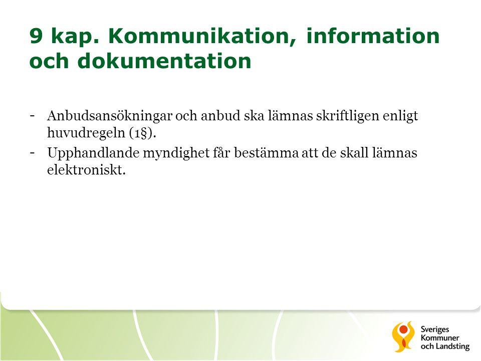 9 kap. Kommunikation, information och dokumentation - Anbudsansökningar och anbud ska lämnas skriftligen enligt huvudregeln (1§). - Upphandlande myndi