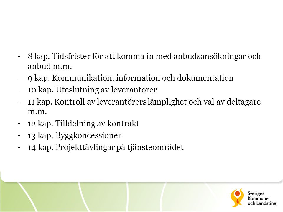 - 8 kap. Tidsfrister för att komma in med anbudsansökningar och anbud m.m. - 9 kap. Kommunikation, information och dokumentation - 10 kap. Uteslutning