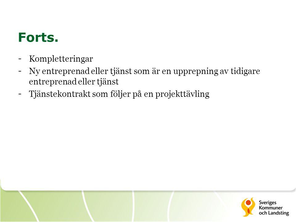 Forts. - Kompletteringar - Ny entreprenad eller tjänst som är en upprepning av tidigare entreprenad eller tjänst - Tjänstekontrakt som följer på en pr