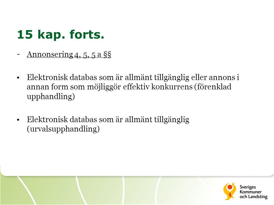 15 kap. forts. - Annonsering 4, 5, 5 a §§ •Elektronisk databas som är allmänt tillgänglig eller annons i annan form som möjliggör effektiv konkurrens