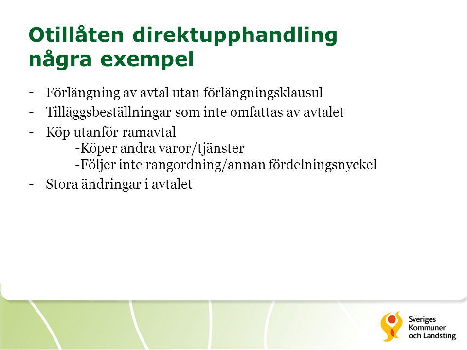 Otillåten direktupphandling några exempel - Förlängning av avtal utan förlängningsklausul - Tilläggsbeställningar som inte omfattas av avtalet - Köp u