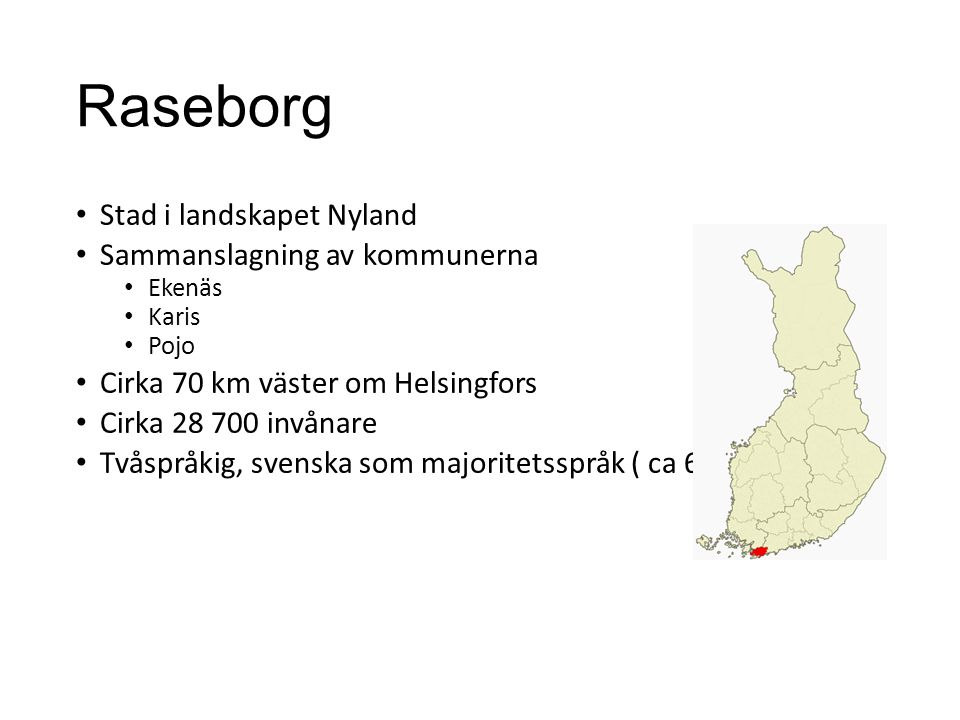 Raseborg • Stad i landskapet Nyland • Sammanslagning av kommunerna • Ekenäs • Karis • Pojo • Cirka 70 km väster om Helsingfors • Cirka 28 700 invånare