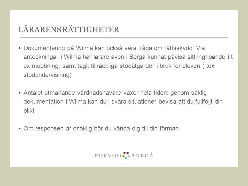 LÄRARENS RÄTTIGHETER •Dokumentering på Wilma kan också vara fråga om rättsskydd: Via anteckningar i Wilma har lärare även i Borgå kunnat påvisa sitt i