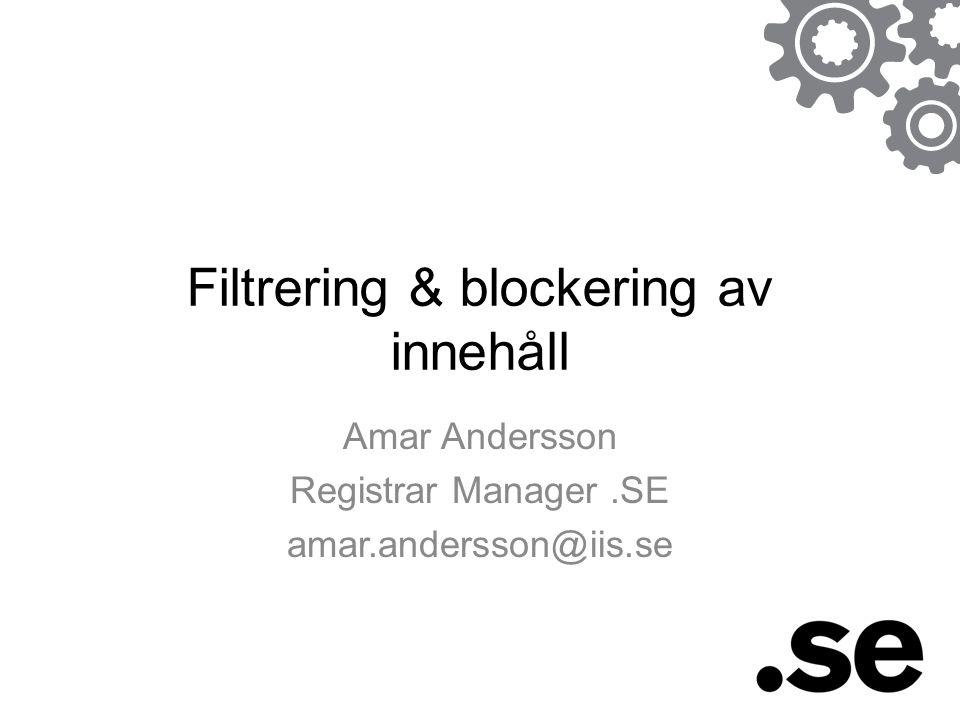 Amar Andersson Registrar Manager.SE amar.andersson@iis.se Filtrering & blockering av innehåll