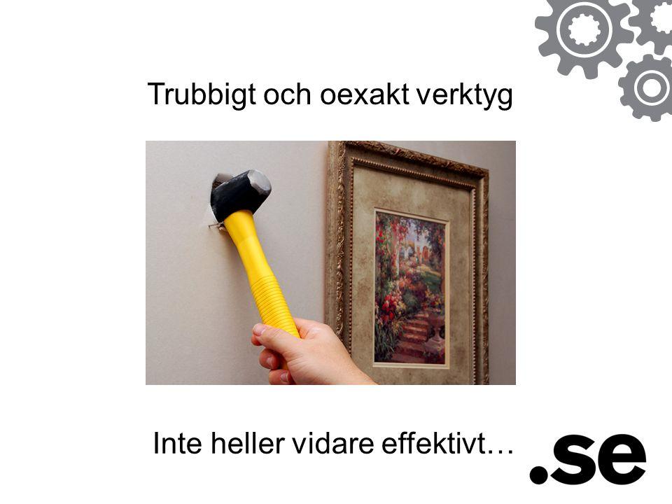Trubbigt och oexakt verktyg Inte heller vidare effektivt…