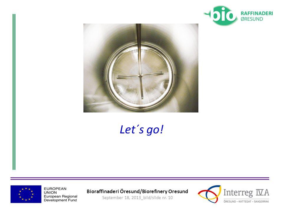 Bioraffinaderi Öresund/Biorefinery Oresund September 18, 2013_bild/slide nr. 10 Let´s go!