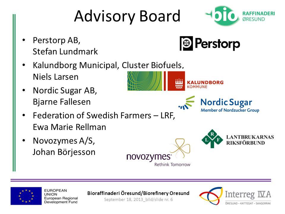 Bioraffinaderi Öresund/Biorefinery Oresund September 18, 2013_bild/slide nr. 6 Advisory Board • Perstorp AB, Stefan Lundmark • Kalundborg Municipal, C