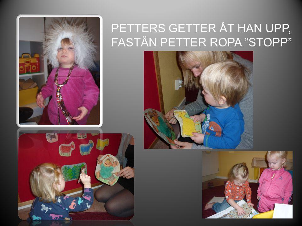PETTERS GETTER ÅT HAN UPP, FASTÄN PETTER ROPA STOPP