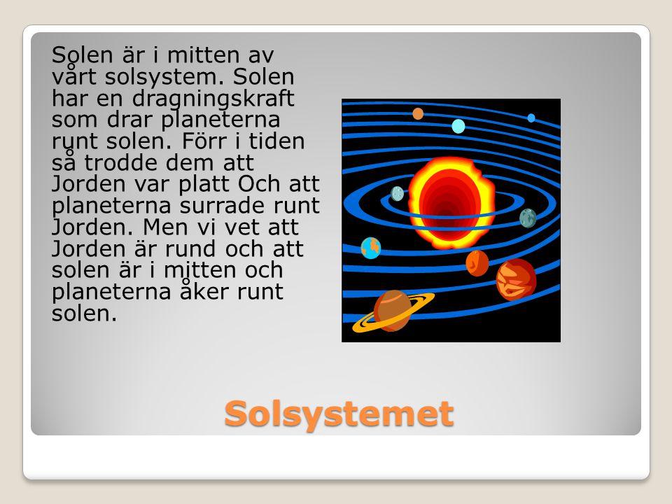 Solsystemet Solsystemet Solen är i mitten av vårt solsystem. Solen har en dragningskraft som drar planeterna runt solen. Förr i tiden så trodde dem at