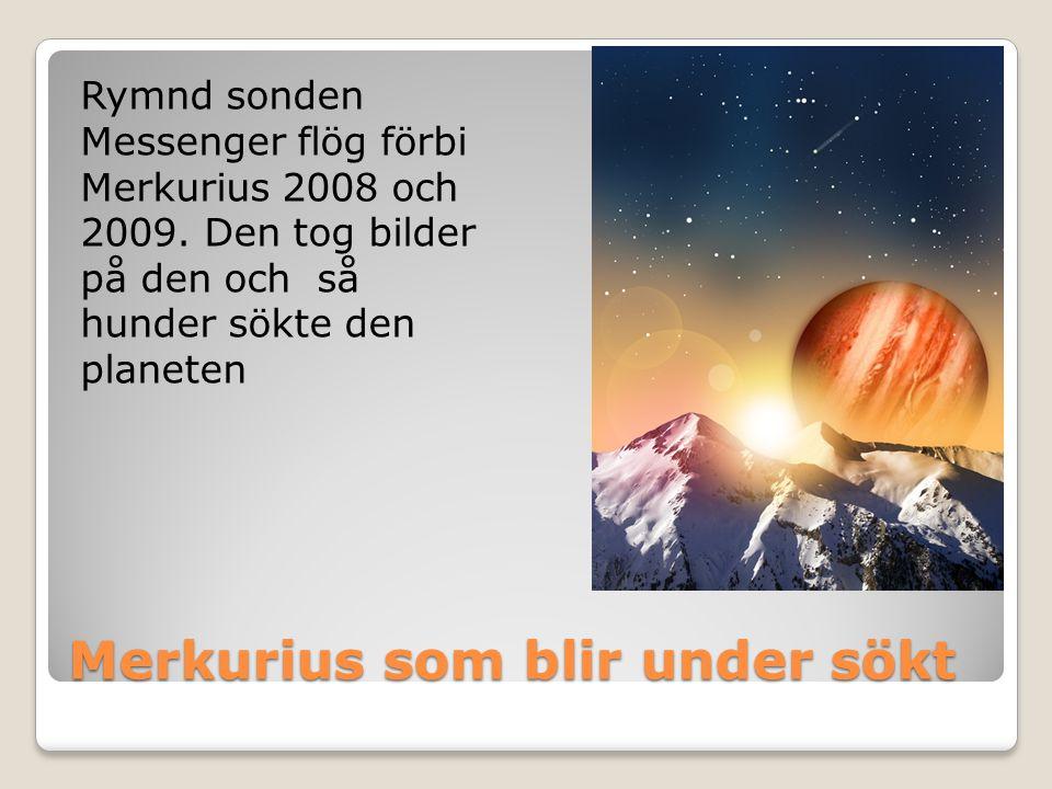 Merkurius som blir under sökt Rymnd sonden Messenger flög förbi Merkurius 2008 och 2009. Den tog bilder på den och så hunder sökte den planeten