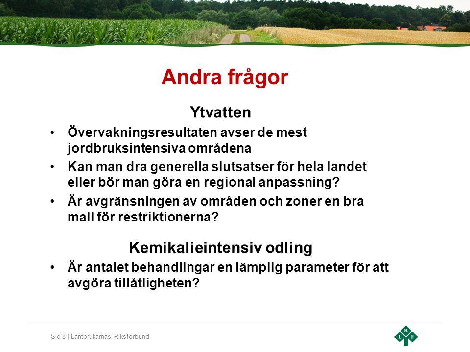 Sid 8 | Lantbrukarnas Riksförbund Andra frågor Ytvatten •Övervakningsresultaten avser de mest jordbruksintensiva områdena •Kan man dra generella sluts