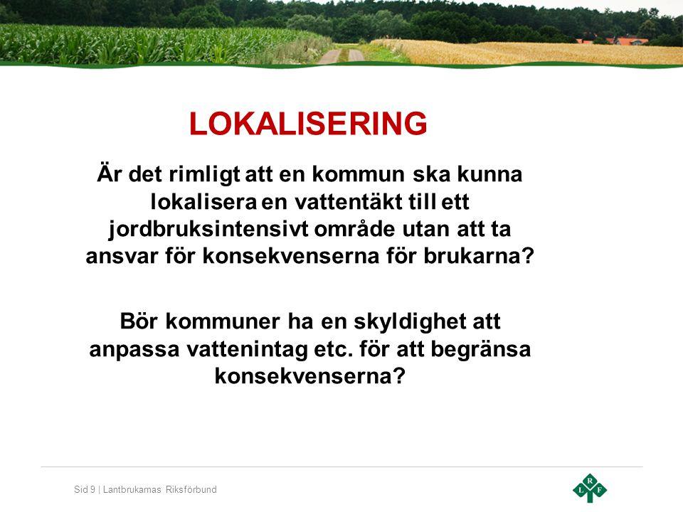 Sid 9 | Lantbrukarnas Riksförbund LOKALISERING Är det rimligt att en kommun ska kunna lokalisera en vattentäkt till ett jordbruksintensivt område utan