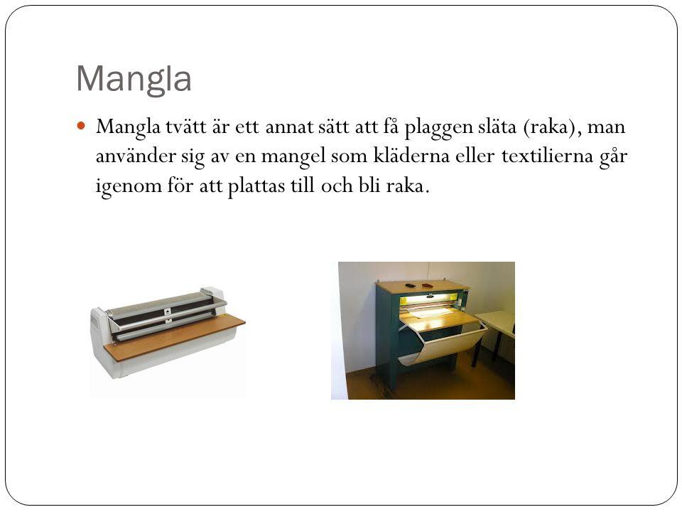Mangla  Mangla tvätt är ett annat sätt att få plaggen släta (raka), man använder sig av en mangel som kläderna eller textilierna går igenom för att p