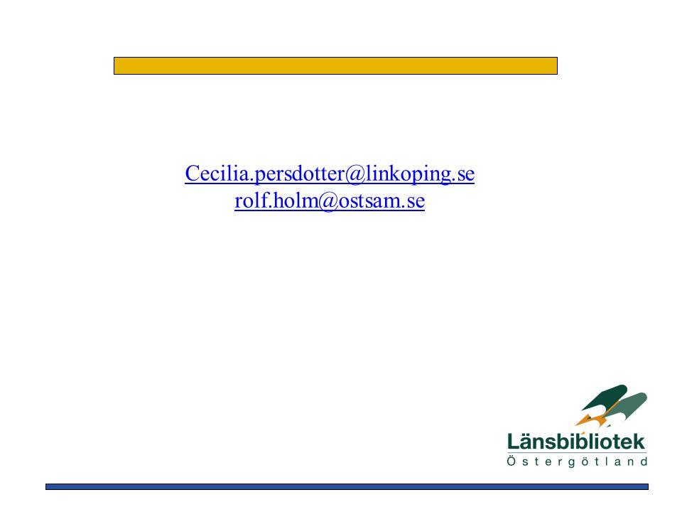 Cecilia.persdotter@linkoping.se rolf.holm@ostsam.se
