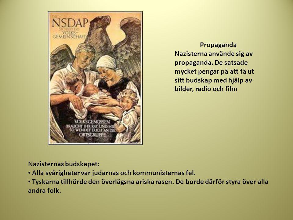 Propaganda Nazisterna använde sig av propaganda. De satsade mycket pengar på att få ut sitt budskap med hjälp av bilder, radio och film Nazisternas bu