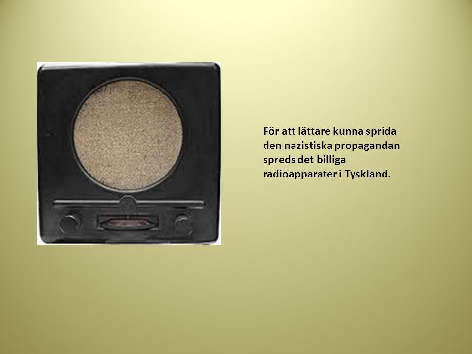 För att lättare kunna sprida den nazistiska propagandan spreds det billiga radioapparater i Tyskland.