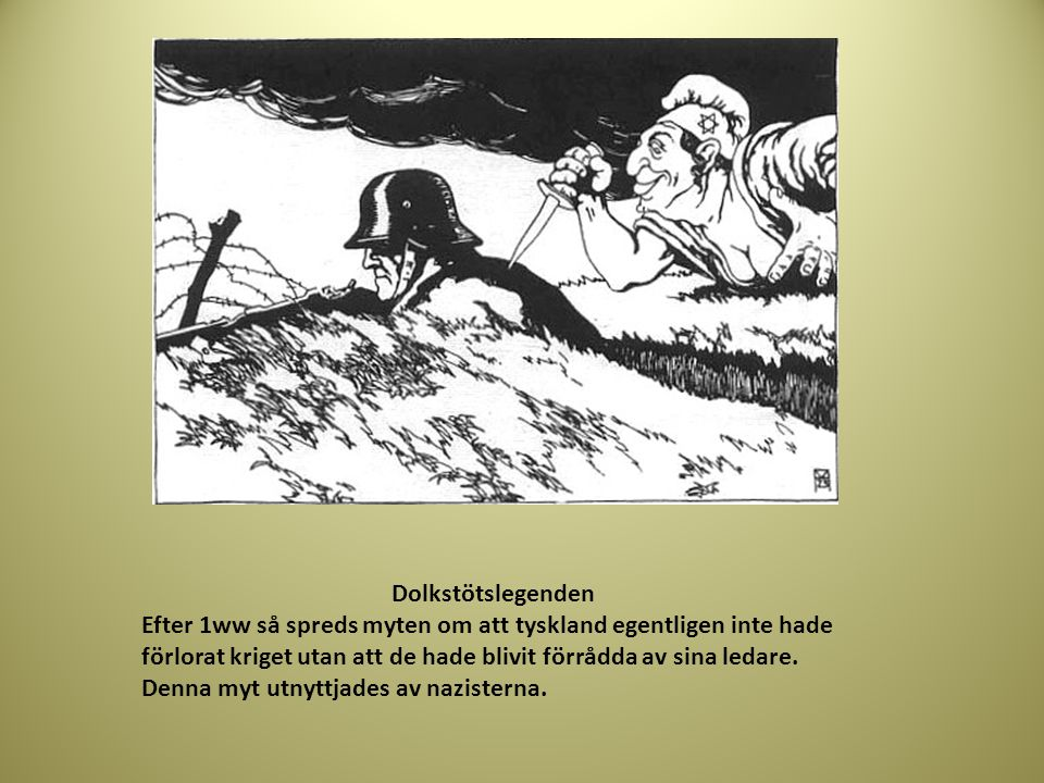Dolkstötslegenden Efter 1ww så spreds myten om att tyskland egentligen inte hade förlorat kriget utan att de hade blivit förrådda av sina ledare.