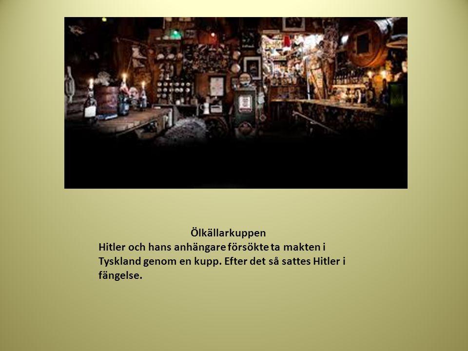 Ölkällarkuppen Hitler och hans anhängare försökte ta makten i Tyskland genom en kupp. Efter det så sattes Hitler i fängelse.