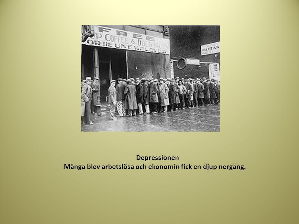 Depressionen Många blev arbetslösa och ekonomin fick en djup nergång.