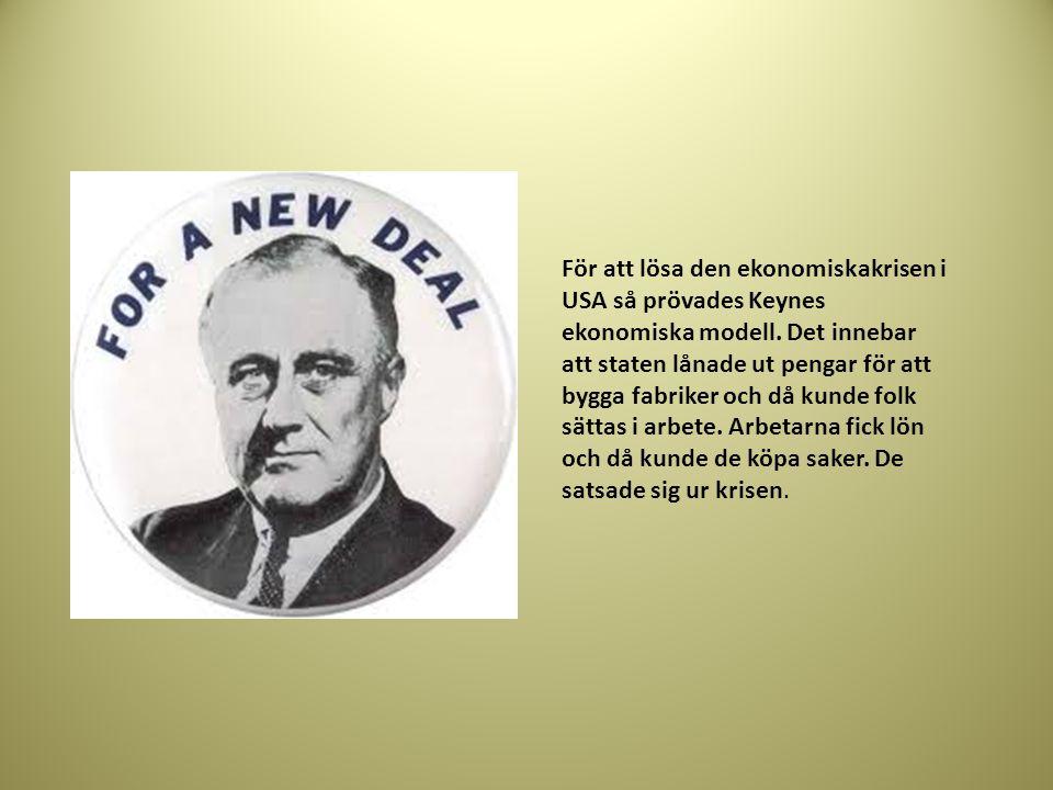 För att lösa den ekonomiskakrisen i USA så prövades Keynes ekonomiska modell. Det innebar att staten lånade ut pengar för att bygga fabriker och då ku