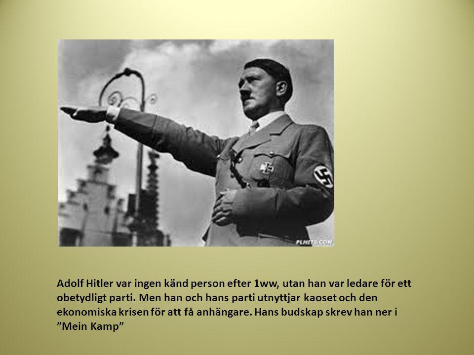Adolf Hitler var ingen känd person efter 1ww, utan han var ledare för ett obetydligt parti. Men han och hans parti utnyttjar kaoset och den ekonomiska