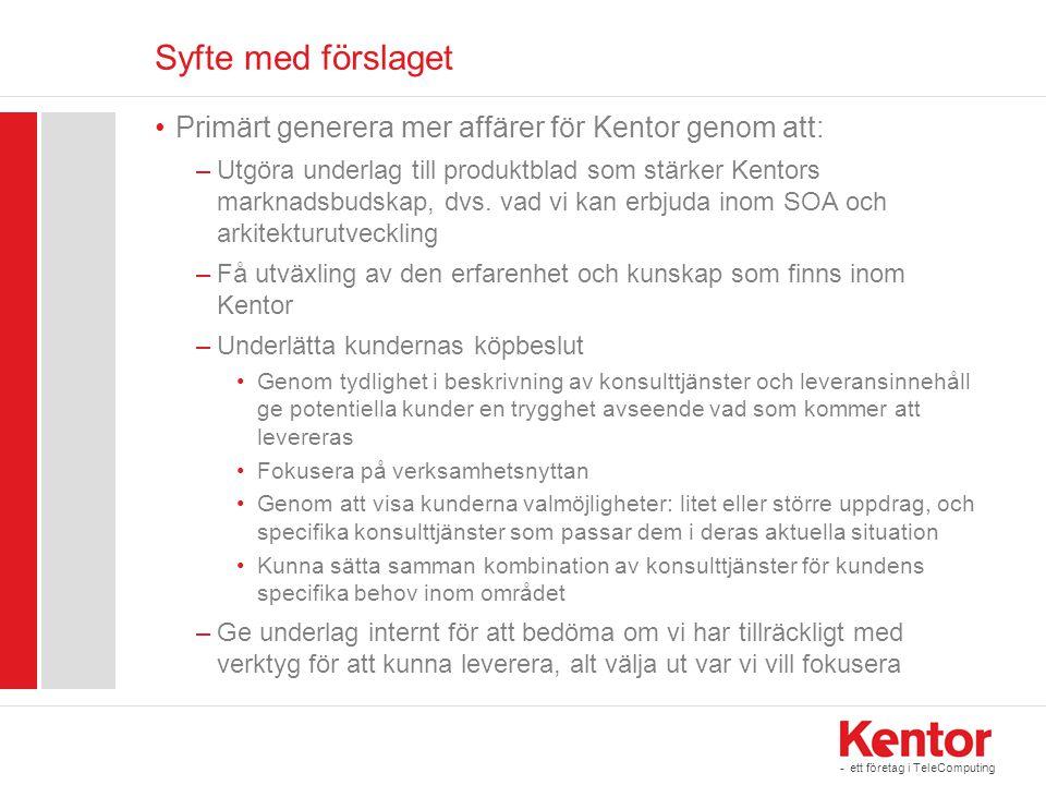 - ett företag i TeleComputing Syfte med förslaget •Primärt generera mer affärer för Kentor genom att: –Utgöra underlag till produktblad som stärker Ke