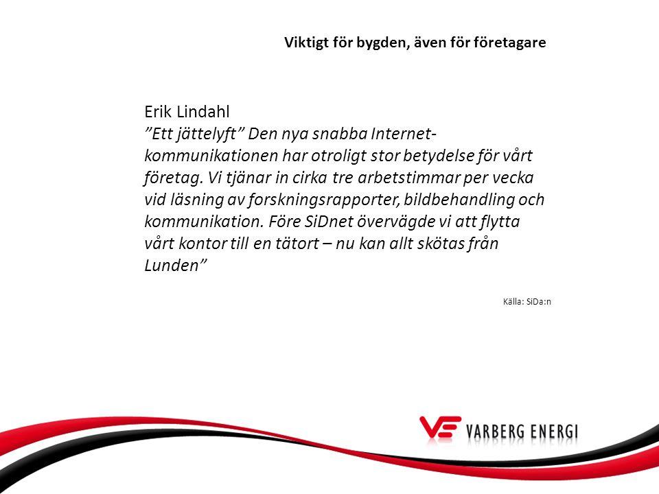 Erik Lindahl Ett jättelyft Den nya snabba Internet- kommunikationen har otroligt stor betydelse för vårt företag.